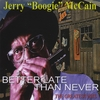 """Jerry """"Boogie"""" McCain: Better Late Than Never"""