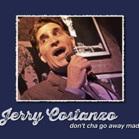 Jerry Costanzo | Don't Cha Go Away Mad