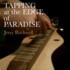 Jerry Rockwell: Tapping At the Edge of Paradise