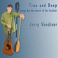 Jerry Vandiver | True and Deep: Songs for the Heart of the Paddler