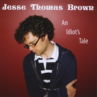 Jesse Thomas Brown | An Idiot's Tale
