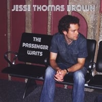 Jesse Thomas Brown | The Passenger Waits