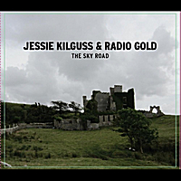 Jessie Kilguss & Radio Gold | The Sky Road