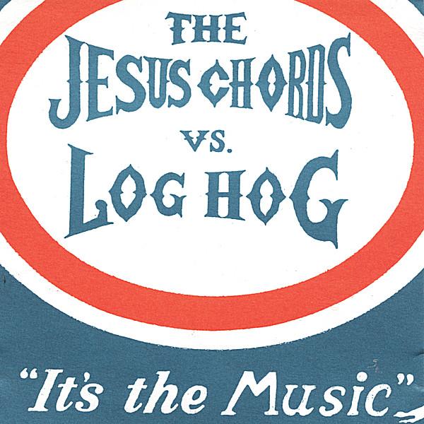Jesus Chords Vs Log Hog Its The Music Cd Baby Music Store