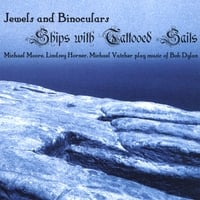 Jewels and Binoculars/ Horner, Moore, Vatcher play Dylan | Ships With Tattooed Sails