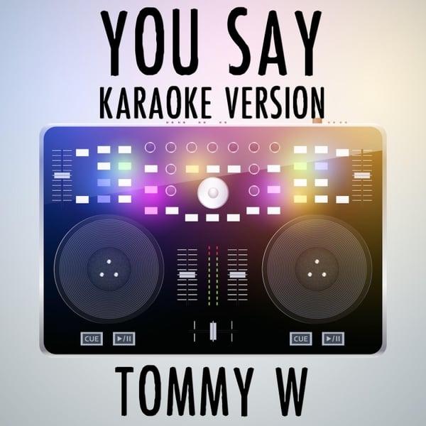 Tommy W   You Say (Karaoke Version) [Originally Performed by Lauren