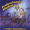 the jimmy griswold band: professional slacker
