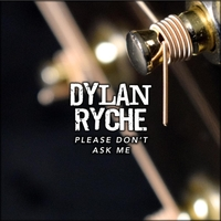 Dylan Ryche | Please Don't Ask Me