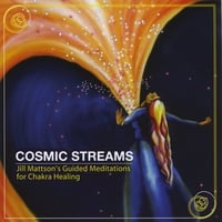 Jill Mattson | Cosmic Streams (Jill Mattson's Guided Meditation for Chakra Healing)