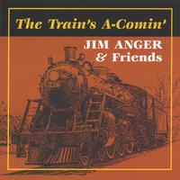 Jim Anger | The Train's A-Comin'