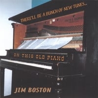 Jim Boston | There'll Be a Bunch of New Tunes on This Old Piano