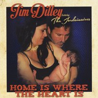Jim Dilley | Home Is Where the Heart Is