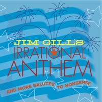 Jim Gill | Jim Gill's Irrational Anthem and More Salutes to Nonsense