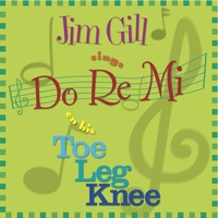 Jim Gill | Jim Gill Sings Do Re Mi on His Toe Leg Knee