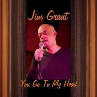 Jim Grant | You Go to My Head