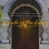 Jim Gross | Circle of the Lord