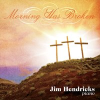 Jim Hendricks | Morning Has Broken