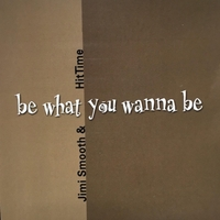 Jimi Smooth & Hittime | Be What You Wanna Be