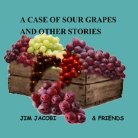 Jim Jacobi & Friends | A Case of Sour Grapes and Other Stories