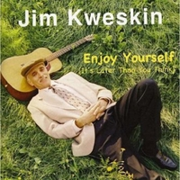 Jim Kweskin | Enjoy Yourself (It's Later Than You Think)