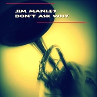 Jim Manley | Don't Ask Why