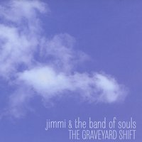Jimmi and the Band of Souls | The Graveyard Shift