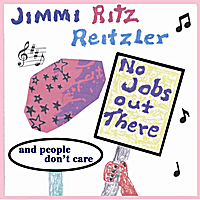 Jimmi Ritz Reitzler | No Jobs Out There