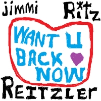 Jimmi Ritz Reitzler: Want U Back Now