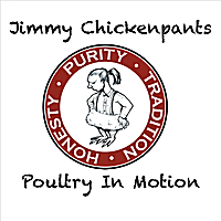 Jimmy Chickenpants | Poultry in Motion