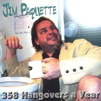 Jim Paquette | 358 hangovers a Year