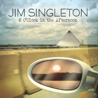 Jim Singleton | 8 O' Clock in the Afternoon