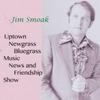 Jim Smoak: Uptown Newgrass (Bluegrass Music News and Friendship Show)