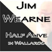 Jim Wearne | Half Alive in Wallaroo