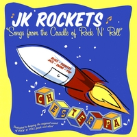 JK ROCKETS: Songs From the Cradle of Rock 'N' Roll