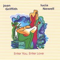Lucia Newell and Joan Griffith | Enter You, Enter Love