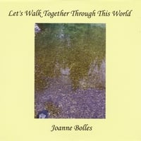 Joanne Bolles | Let's Walk Together Through This World