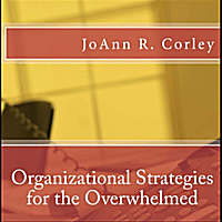 JoAnn R. Corley | Organizational Strategies for the Overwhelmed