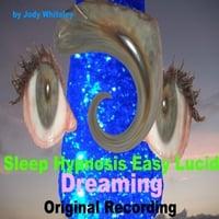 Jody Whiteley | Sleep Hypnosis Easy Lucid Dreaming | CD Baby