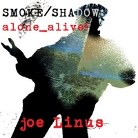 Joe Linus | SMOKE/SHADOW: alone_alive!