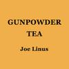 Joe Linus: Gunpowder Tea