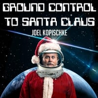 Joel Kopischke | Ground Control to Santa Claus