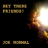 Joe Normal | Hey There Friends!