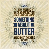 Joey Sellers' Jazz Aggregation | Something About Butter (Live)