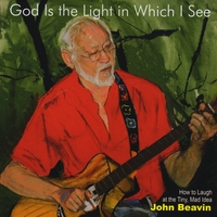 John Beavin | God Is the Light In Which I See