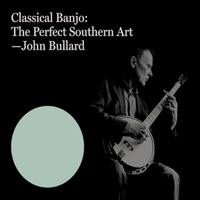 John Bullard | Classical Banjo: The Perfect Southern Art