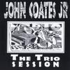 John Coates Jr.: The Trio Session