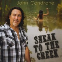 John Condrone: Sneak to the Creek