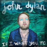 John Dylan | Open Source Music, Volume 2: If I Want You To