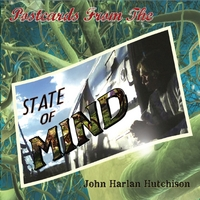 John Harlan Hutchison | Postcards From the State of Mind