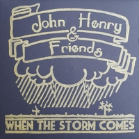 John Henry & Friends | When the Storm Comes